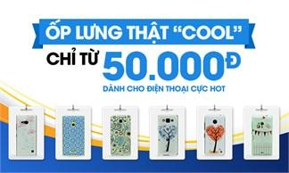 Ốp lưng thật 'COOL' giá chỉ từ 50.000 cho nhiều điện thoại cực hot