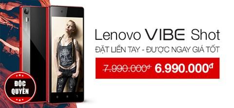 Độc quyền Lenovo Vibe Shot  - đặt trước giảm ngay 1 triệu