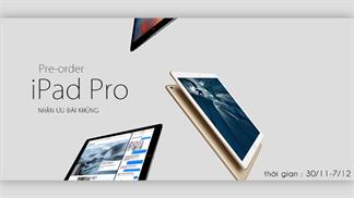 Nhanh tay Đặt trước siêu phẩm iPad Pro - ưu đãi cực khủng